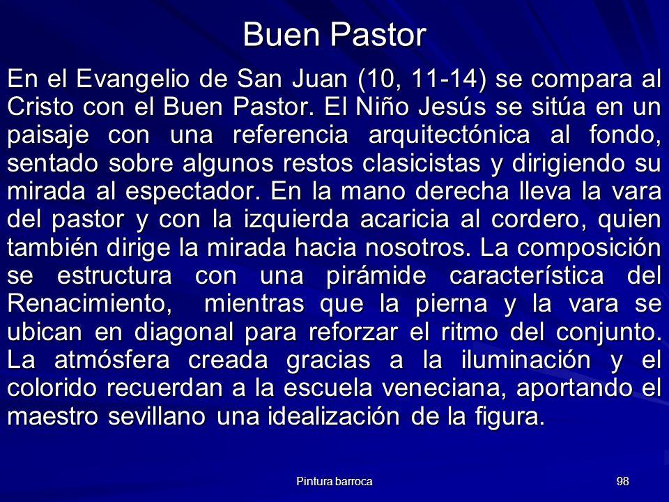Pintura barroca 98 Buen Pastor En el Evangelio de San Juan (10, 11-14) se compara al Cristo con el Buen Pastor. El Niño Jesús se sitúa en un paisaje c