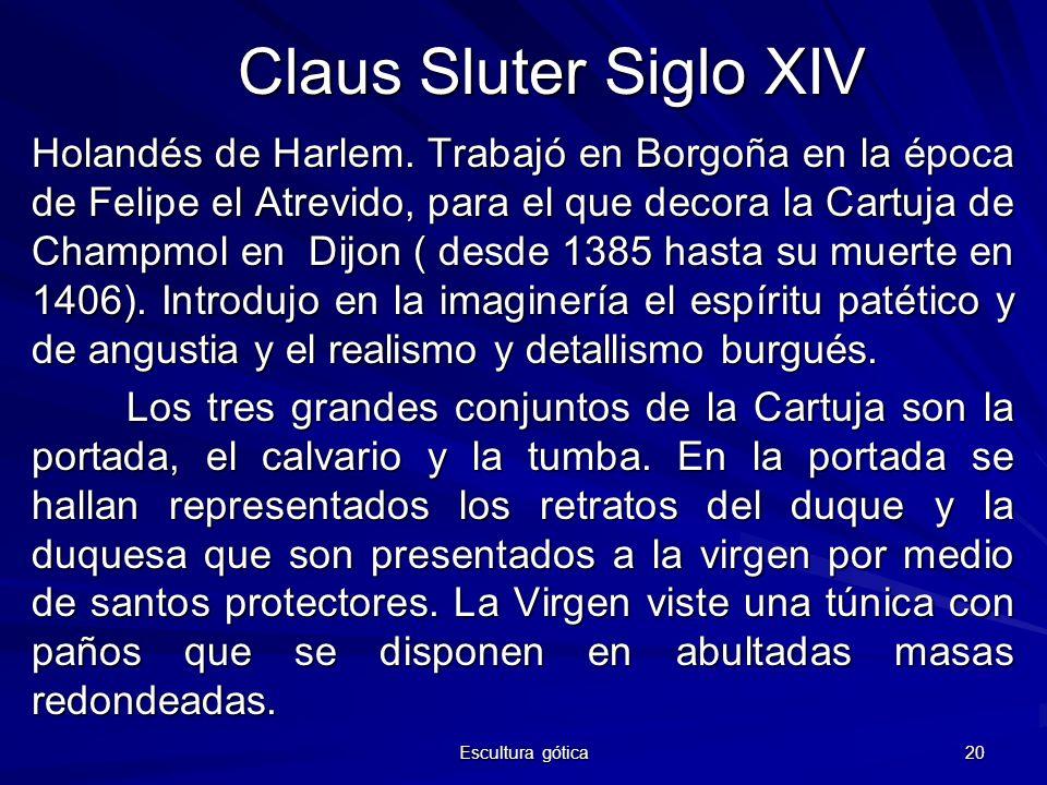 Escultura gótica 20 Claus Sluter Siglo XIV Holandés de Harlem. Trabajó en Borgoña en la época de Felipe el Atrevido, para el que decora la Cartuja de