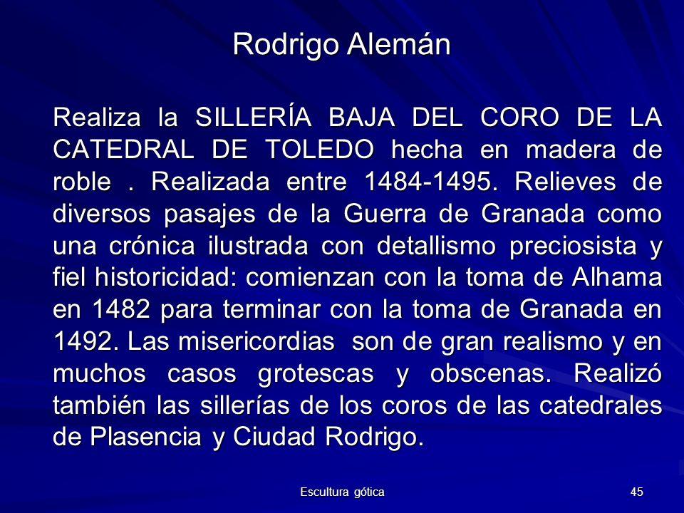 Escultura gótica 45 Rodrigo Alemán Realiza la SILLERÍA BAJA DEL CORO DE LA CATEDRAL DE TOLEDO hecha en madera de roble. Realizada entre 1484-1495. Rel