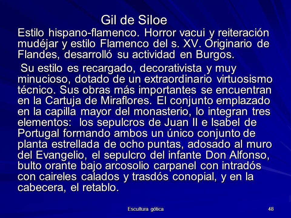 Escultura gótica 48 Gil de Siloe Estilo hispano-flamenco. Horror vacui y reiteración mudéjar y estilo Flamenco del s. XV. Originario de Flandes, desar