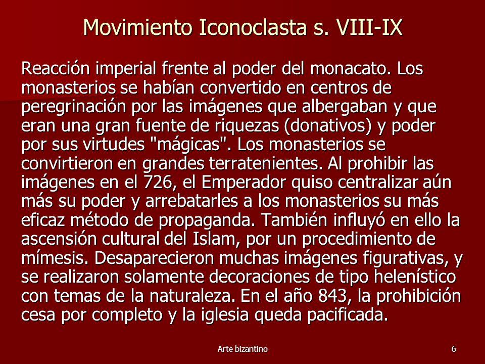 Arte bizantino6 Movimiento Iconoclasta s. VIII-IX Reacción imperial frente al poder del monacato. Los monasterios se habían convertido en centros de p