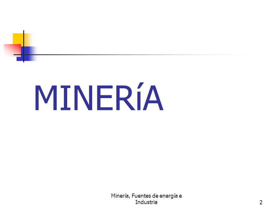 Minería, Fuentes de energía e Industria13 Acción de mina.