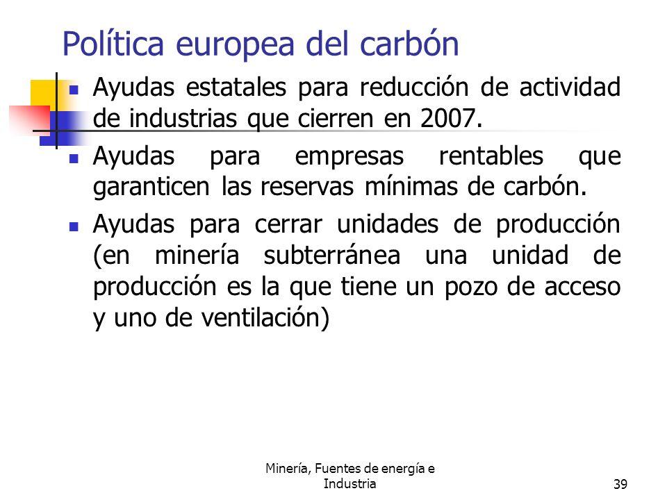Minería, Fuentes de energía e Industria39 Política europea del carbón Ayudas estatales para reducción de actividad de industrias que cierren en 2007.