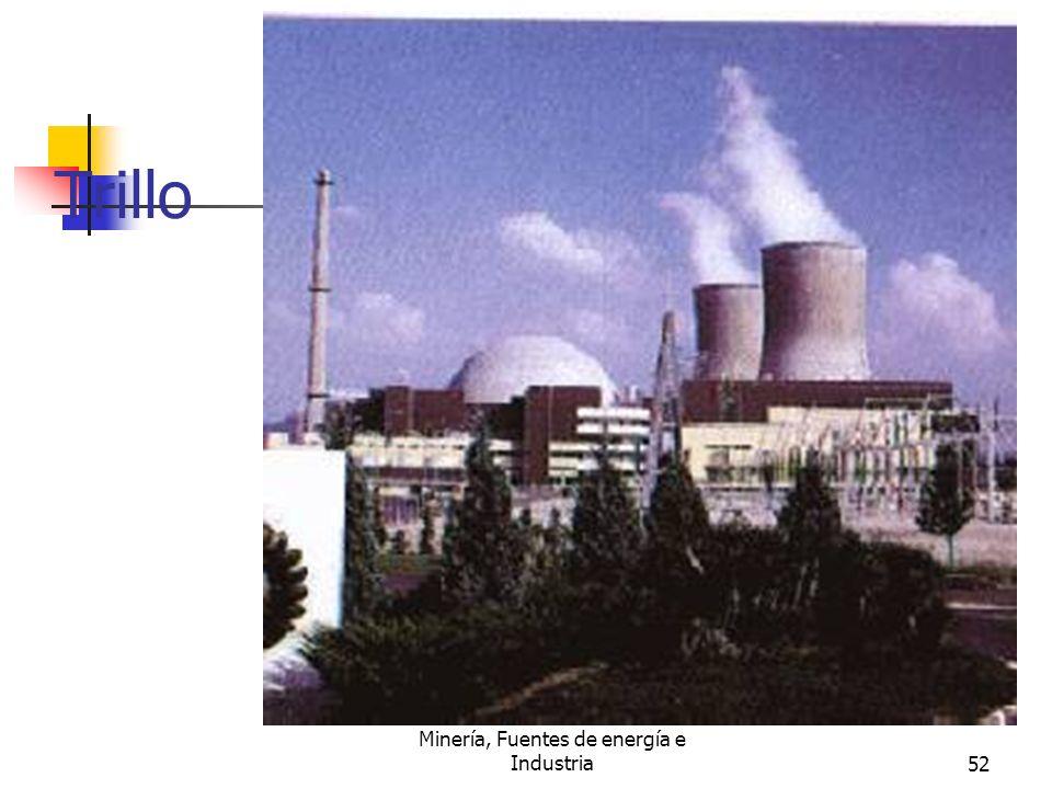 Minería, Fuentes de energía e Industria52 Trillo