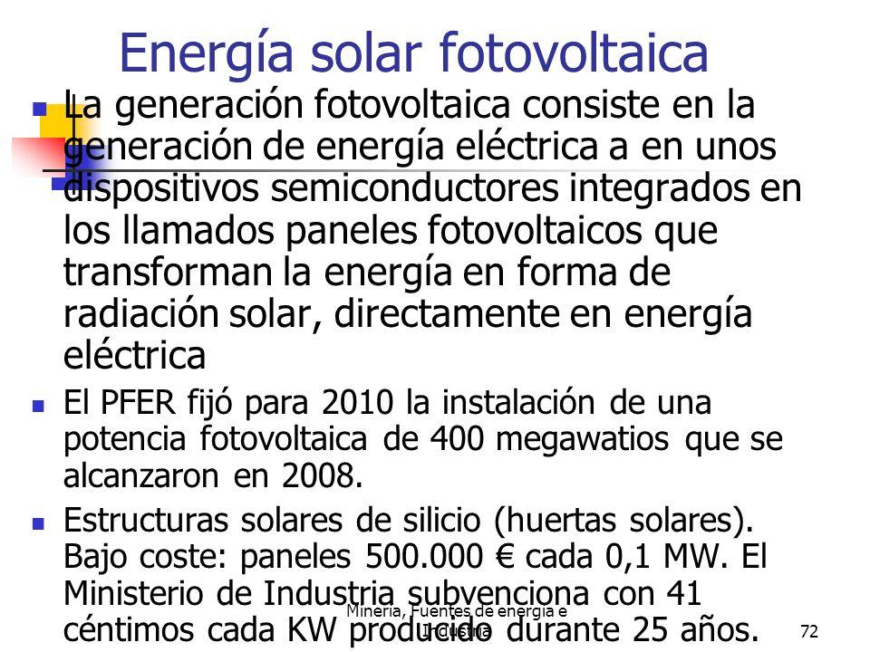 Minería, Fuentes de energía e Industria72 Energía solar fotovoltaica La generación fotovoltaica consiste en la generación de energía eléctrica a en un