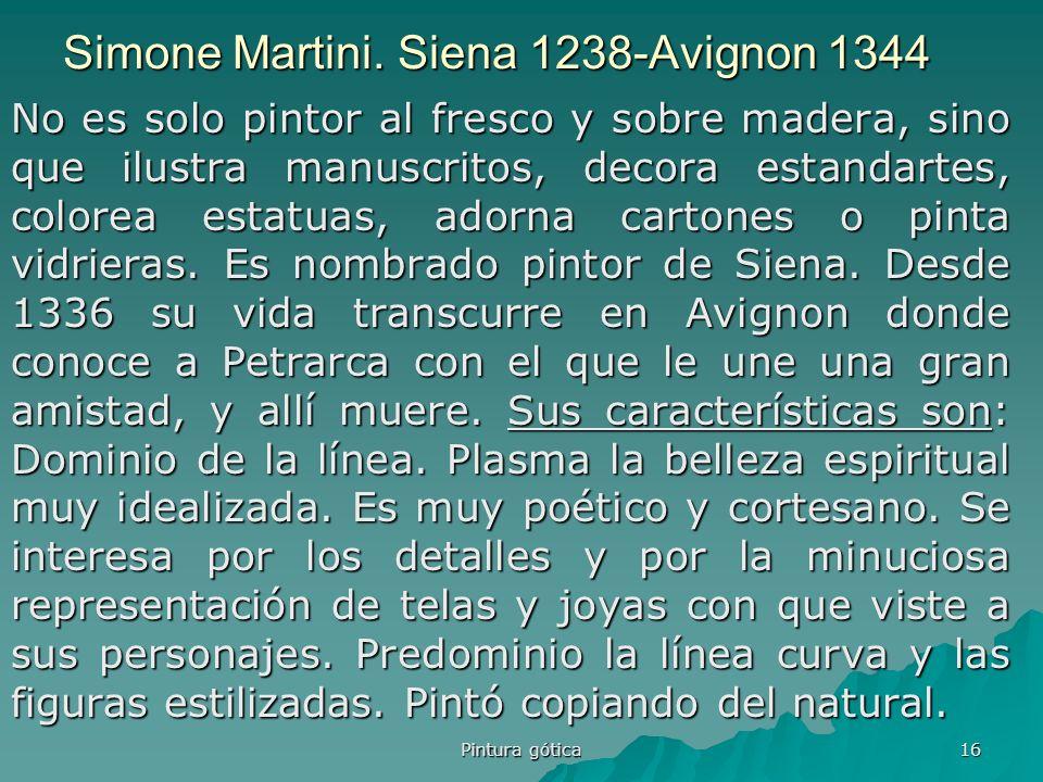 Pintura gótica 16 Simone Martini. Siena 1238-Avignon 1344 No es solo pintor al fresco y sobre madera, sino que ilustra manuscritos, decora estandartes