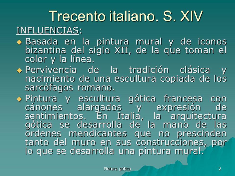 2 Trecento italiano. S. XIV INFLUENCIAS: INFLUENCIAS: Basada en la pintura mural y de iconos bizantina del siglo XII, de la que toman el color y la lí