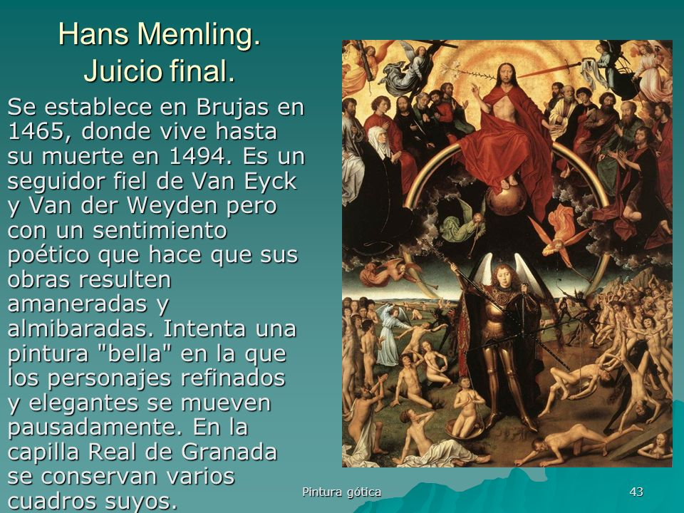 Pintura gótica 43 Hans Memling. Juicio final. Se establece en Brujas en 1465, donde vive hasta su muerte en 1494. Es un seguidor fiel de Van Eyck y Va