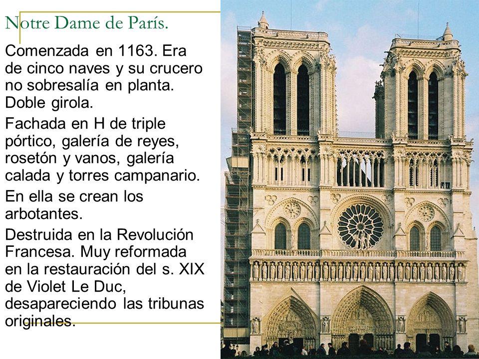 Gótico 25 Notre Dame de París. Comenzada en 1163. Era de cinco naves y su crucero no sobresalía en planta. Doble girola. Fachada en H de triple pórtic