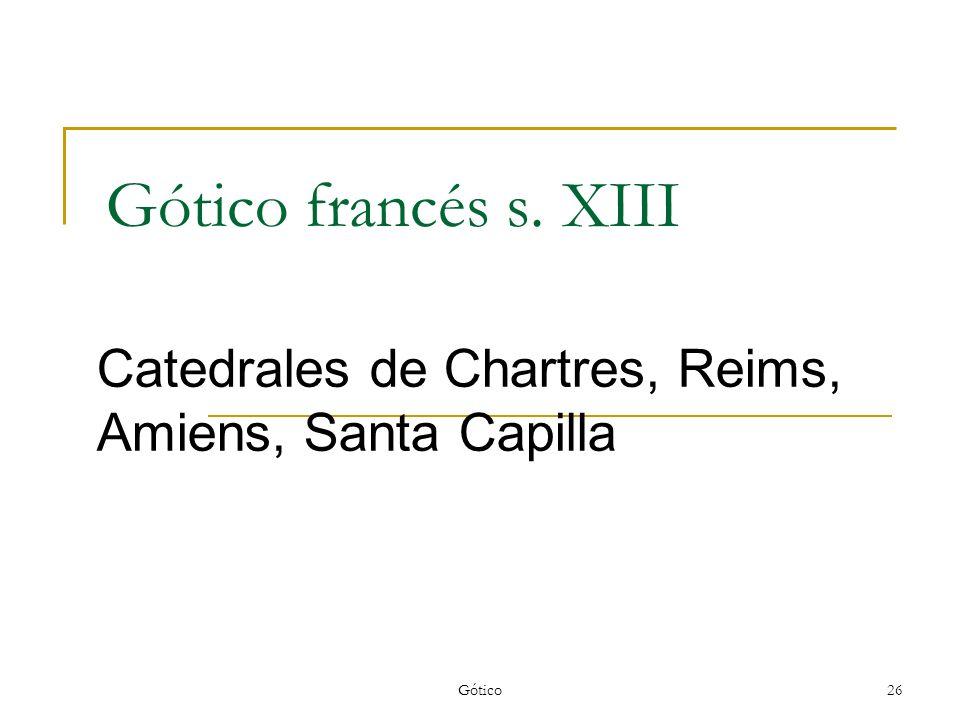 Gótico26 Gótico francés s. XIII Catedrales de Chartres, Reims, Amiens, Santa Capilla