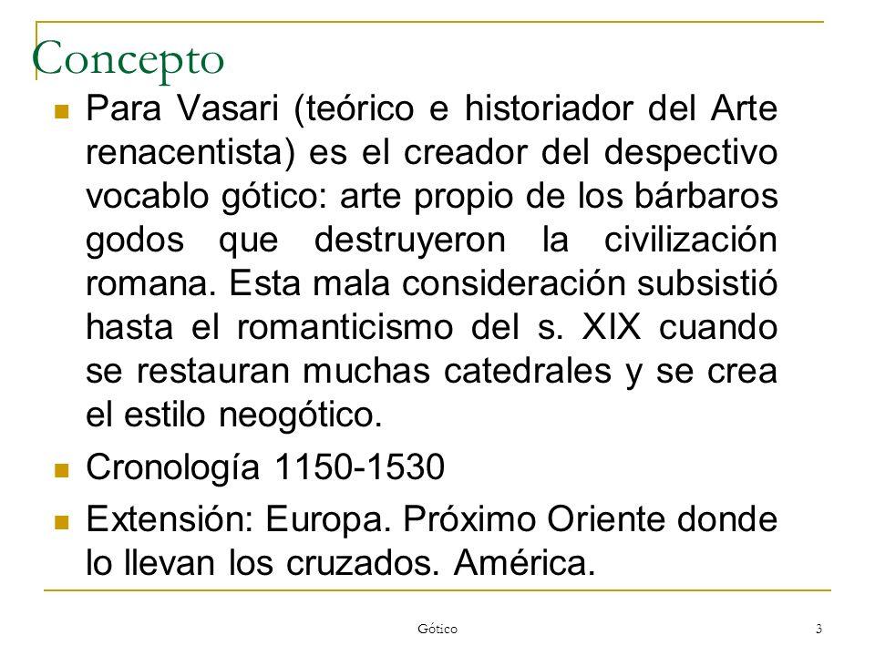 Gótico 3 Concepto Para Vasari (teórico e historiador del Arte renacentista) es el creador del despectivo vocablo gótico: arte propio de los bárbaros g