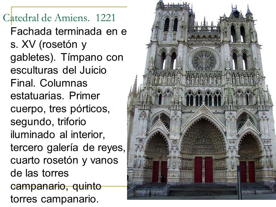 Gótico 32 Catedral de Amiens. 1221 Fachada terminada en el s. XV (rosetón y gabletes). Tímpano con esculturas del Juicio Final. Columnas estatuarias.