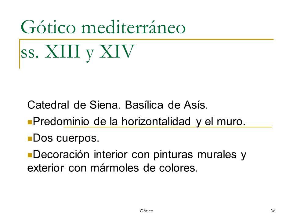 Gótico36 Gótico mediterráneo ss. XIII y XIV Catedral de Siena. Basílica de Asís. Predominio de la horizontalidad y el muro. Dos cuerpos. Decoración in