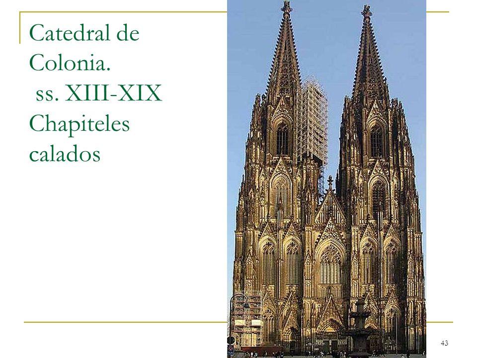 Gótico 43 Catedral de Colonia. ss. XIII-XIX Chapiteles calados