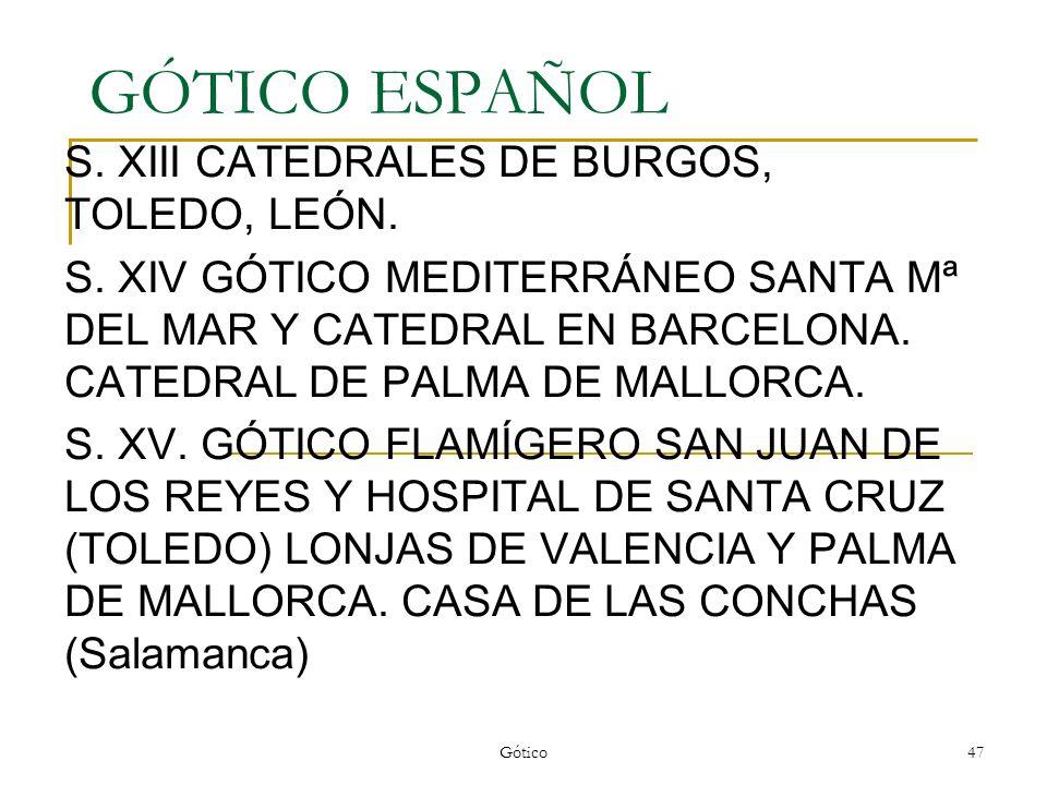 Gótico47 GÓTICO ESPAÑOL S. XIII CATEDRALES DE BURGOS, TOLEDO, LEÓN. S. XIV GÓTICO MEDITERRÁNEO SANTA Mª DEL MAR Y CATEDRAL EN BARCELONA. CATEDRAL DE P