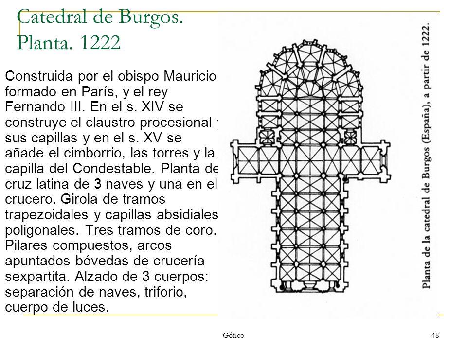 Gótico 48 Catedral de Burgos. Planta. 1222 Construida por el obispo Mauricio formado en París, y el rey Fernando III. En el s. XIV se construye el cla
