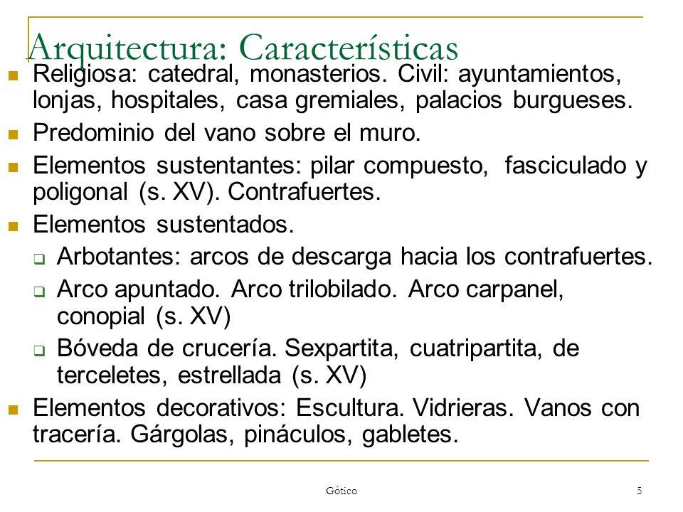 Gótico 5 Arquitectura: Características Religiosa: catedral, monasterios. Civil: ayuntamientos, lonjas, hospitales, casa gremiales, palacios burgueses.