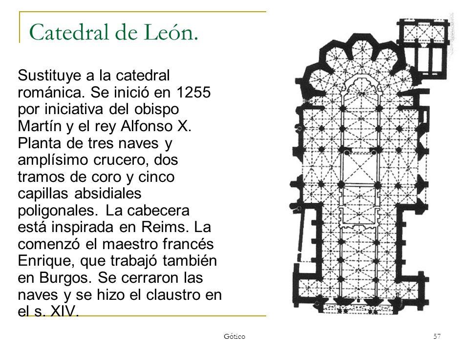 Gótico 57 Catedral de León. Sustituye a la catedral románica. Se inició en 1255 por iniciativa del obispo Martín y el rey Alfonso X. Planta de tres na