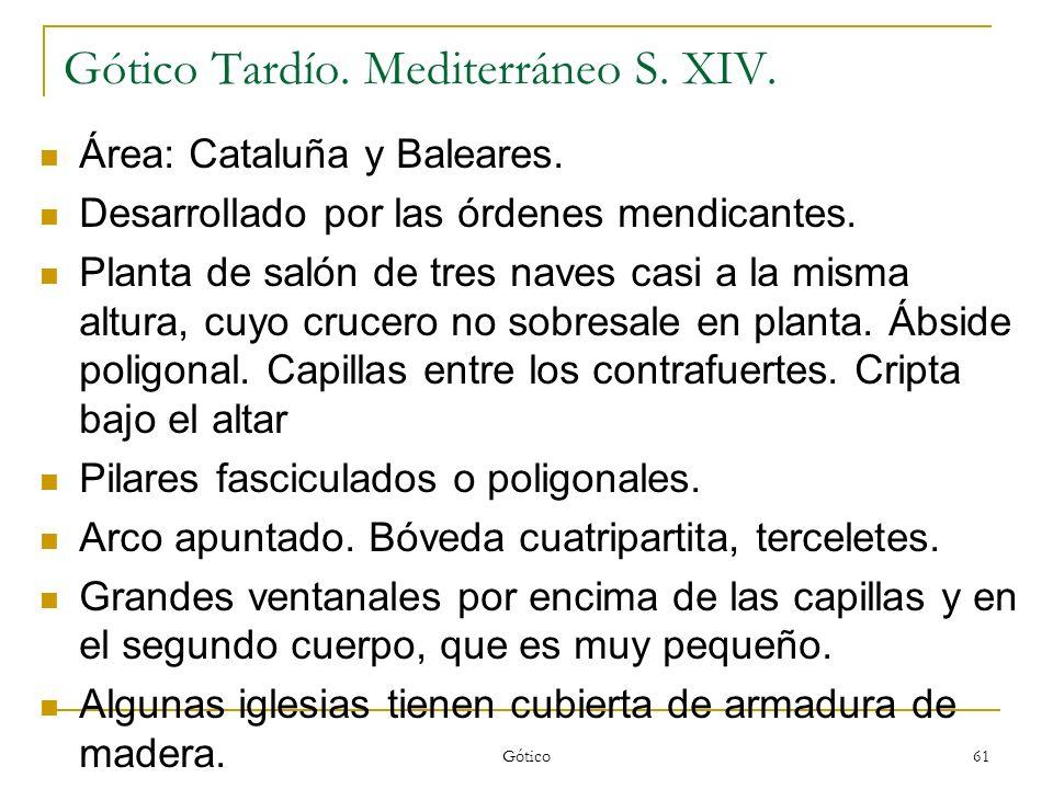 Gótico 61 Gótico Tardío. Mediterráneo S. XIV. Área: Cataluña y Baleares. Desarrollado por las órdenes mendicantes. Planta de salón de tres naves casi
