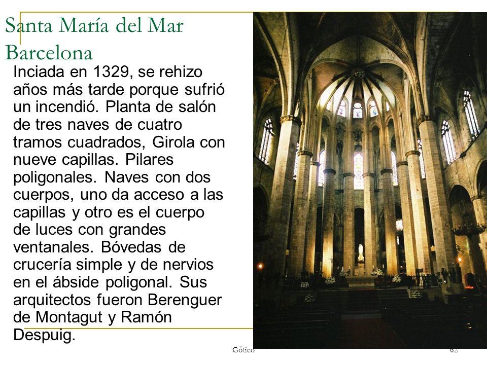 Gótico 62 Santa María del Mar Barcelona Inciada en 1329, se rehizo años más tarde porque sufrió un incendió. Planta de salón de tres naves de cuatro t