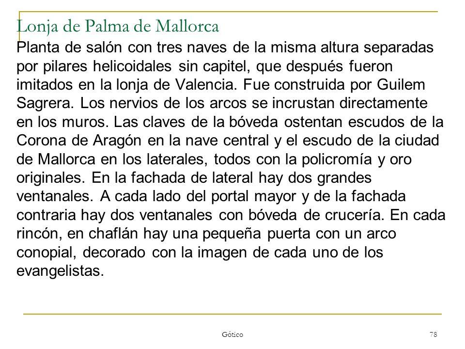 Gótico 78 Lonja de Palma de Mallorca Planta de salón con tres naves de la misma altura separadas por pilares helicoidales sin capitel, que después fue