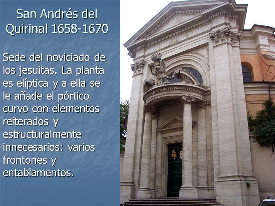 Arte Barroco11 San Andrés del Quirinal 1658-1670 Sede del noviciado de los jesuitas. La planta es elíptica y a ella se le añade el pórtico curvo con e