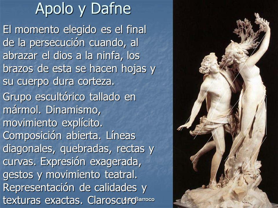 Arte Barroco14 Apolo y Dafne El momento elegido es el final de la persecución cuando, al abrazar el dios a la ninfa, los brazos de esta se hacen hojas