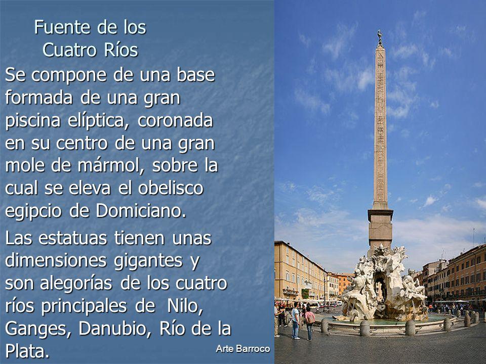 Arte Barroco18 Fuente de los Cuatro Ríos Se compone de una base formada de una gran piscina elíptica, coronada en su centro de una gran mole de mármol