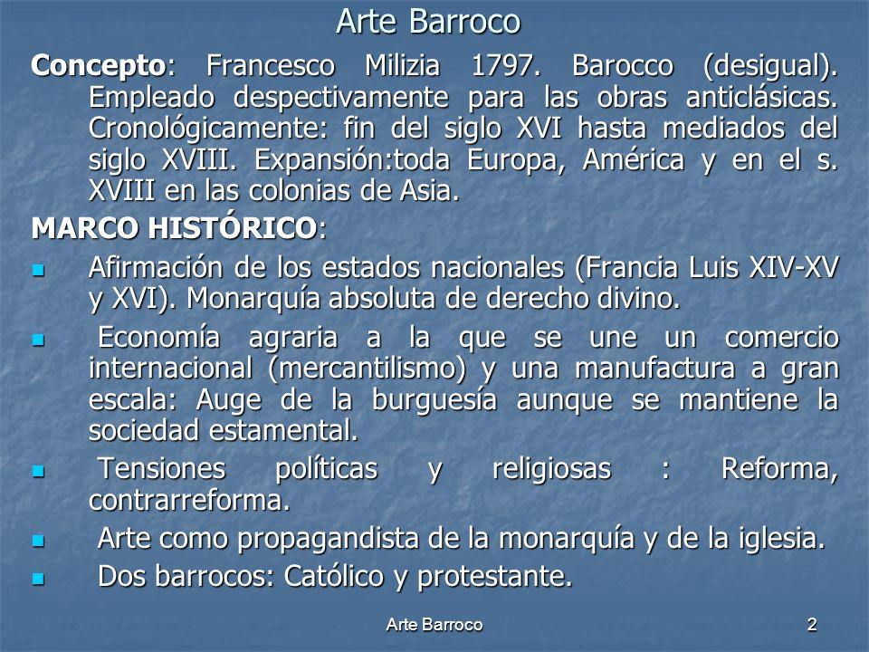 2 Concepto: Francesco Milizia 1797. Barocco (desigual). Empleado despectivamente para las obras anticlásicas. Cronológicamente: fin del siglo XVI hast