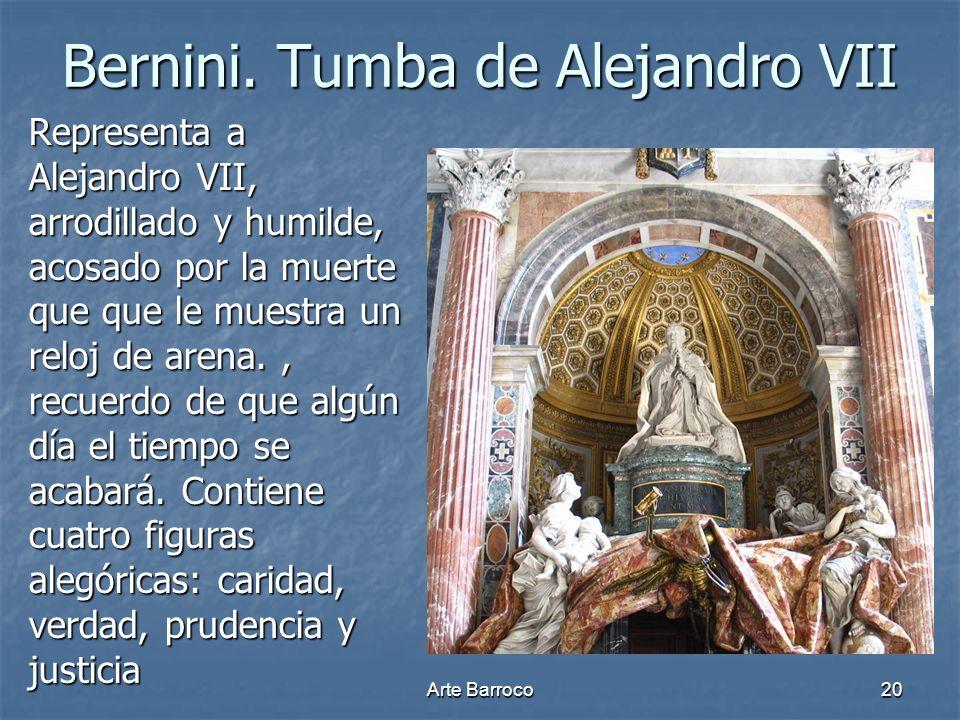 Arte Barroco20 Bernini. Tumba de Alejandro VII Representa a Alejandro VII, arrodillado y humilde, acosado por la muerte que que le muestra un reloj de