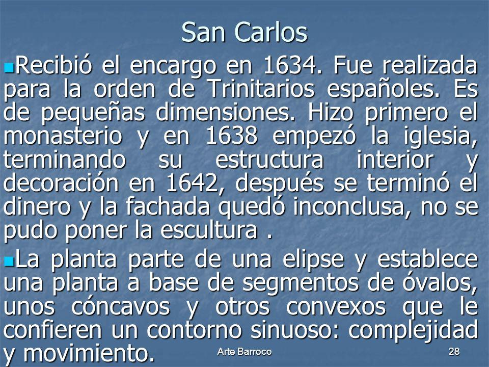 Arte Barroco28 San Carlos Recibió el encargo en 1634. Fue realizada para la orden de Trinitarios españoles. Es de pequeñas dimensiones. Hizo primero e
