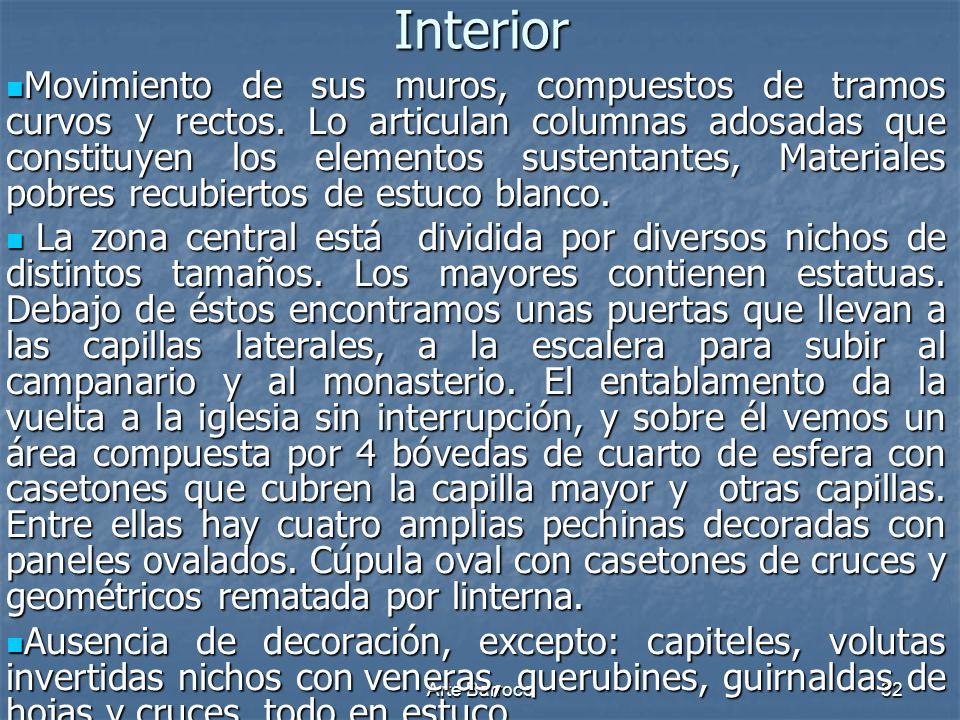 Arte Barroco32 Interior Movimiento de sus muros, compuestos de tramos curvos y rectos. Lo articulan columnas adosadas que constituyen los elementos su