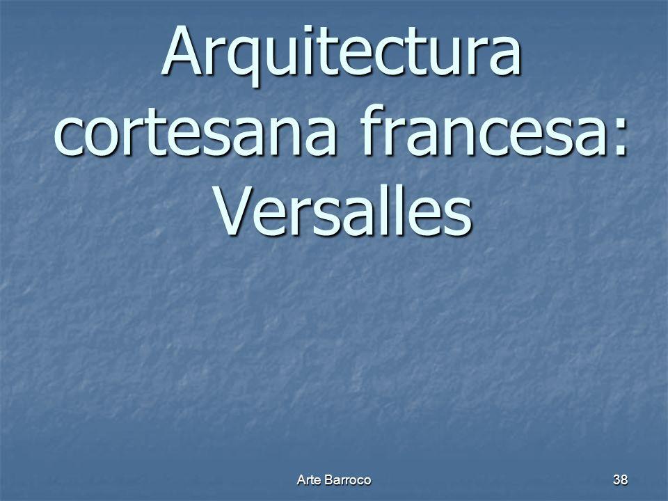 Arte Barroco38 Arquitectura cortesana francesa: Versalles
