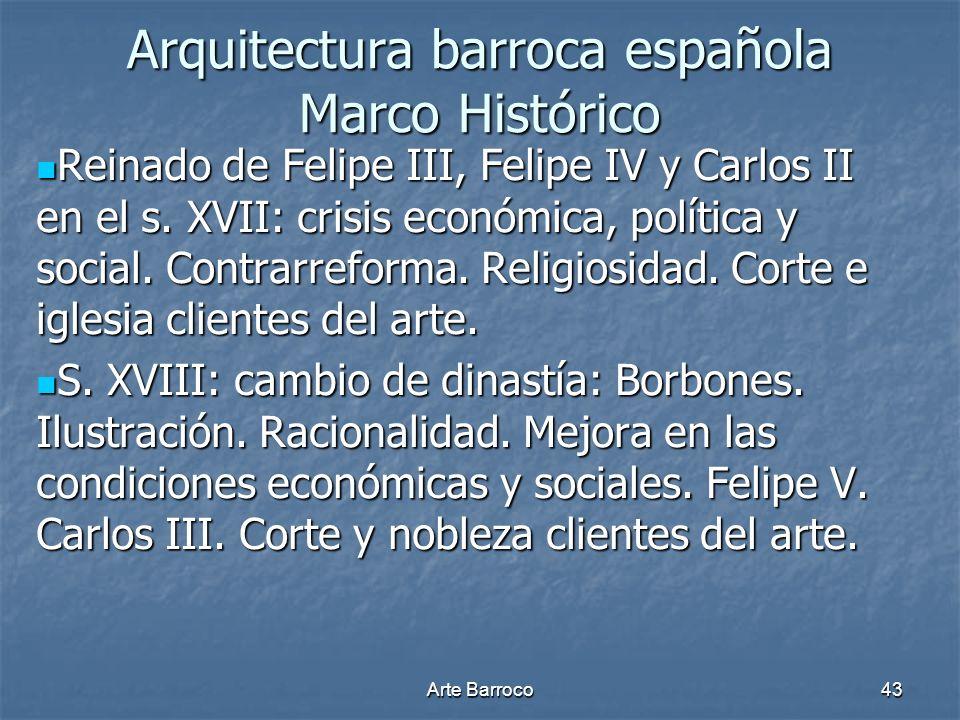 Arte Barroco43 Arquitectura barroca española Marco Histórico Reinado de Felipe III, Felipe IV y Carlos II en el s. XVII: crisis económica, política y