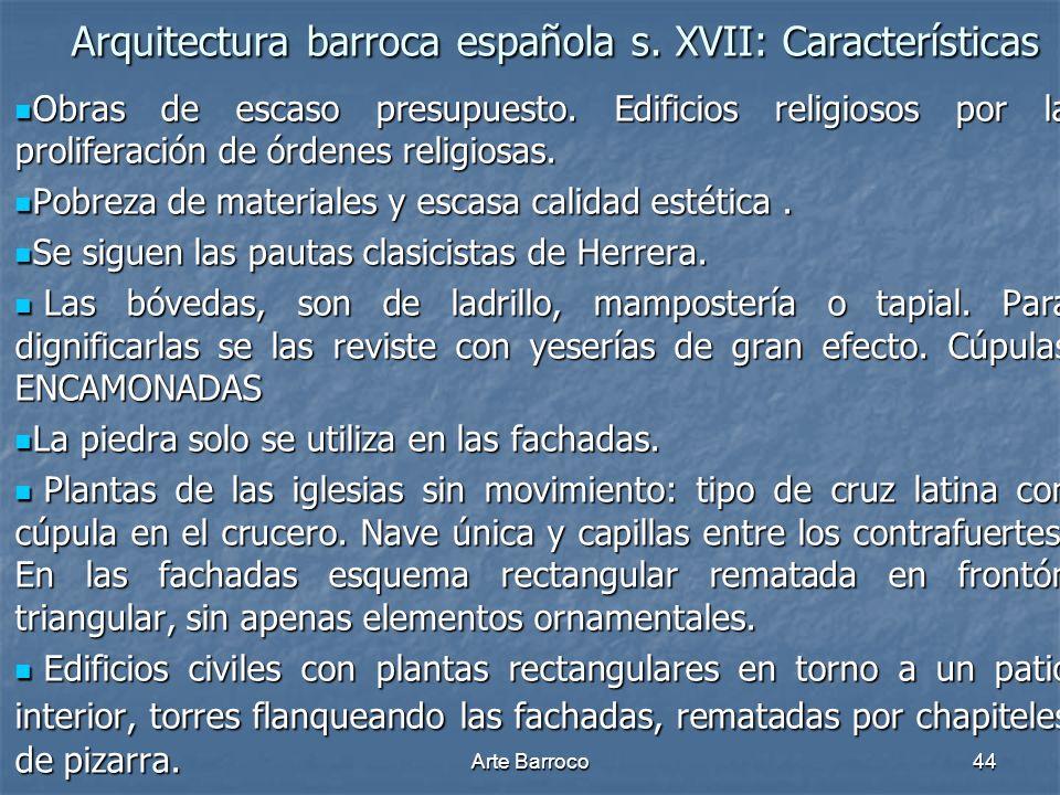 Arte Barroco44 Arquitectura barroca española s. XVII: Características Arquitectura barroca española s. XVII: Características Obras de escaso presupues