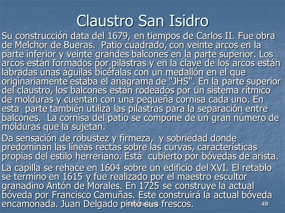 Arte Barroco49 Claustro San Isidro Su construcción data del 1679, en tiempos de Carlos II. Fue obra de Melchor de Bueras. Patio cuadrado, con veinte a