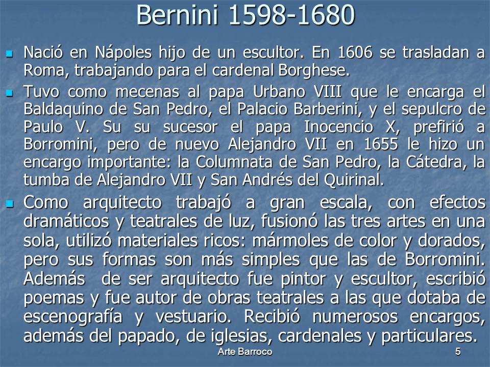 Arte Barroco5 Bernini 1598-1680 Nació en Nápoles hijo de un escultor. En 1606 se trasladan a Roma, trabajando para el cardenal Borghese. Nació en Nápo
