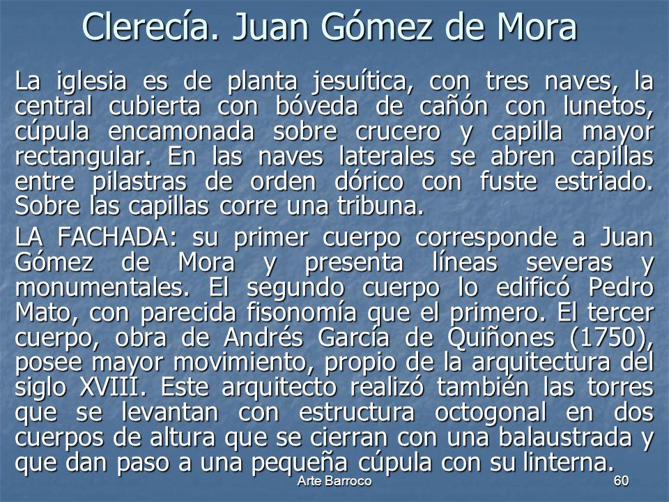 Arte Barroco60 Clerecía. Juan Gómez de Mora La iglesia es de planta jesuítica, con tres naves, la central cubierta con bóveda de cañón con lunetos, cú