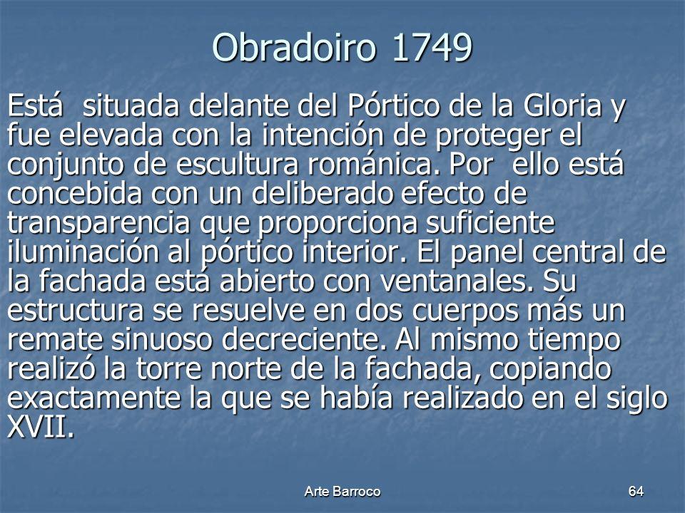Arte Barroco64 Obradoiro 1749 Está situada delante del Pórtico de la Gloria y fue elevada con la intención de proteger el conjunto de escultura románi