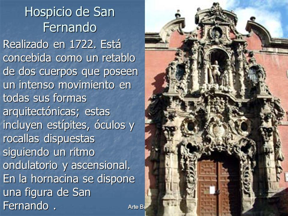 Arte Barroco68 Hospicio de San Fernando Realizado en 1722. Está concebida como un retablo de dos cuerpos que poseen un intenso movimiento en todas sus