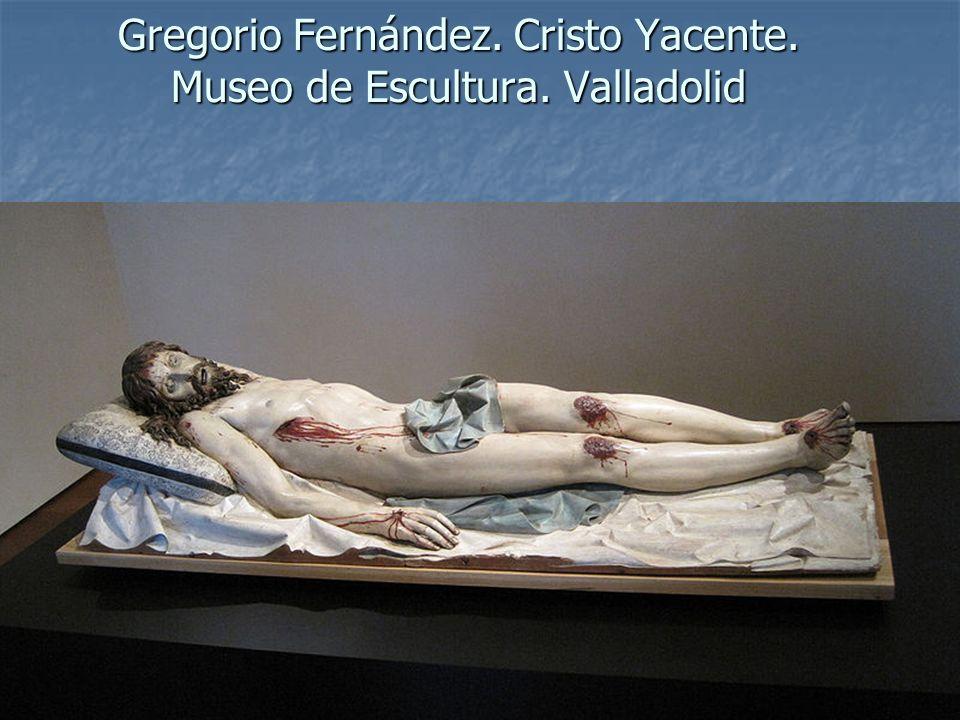 Arte Barroco78 Gregorio Fernández. Cristo Yacente. Museo de Escultura. Valladolid