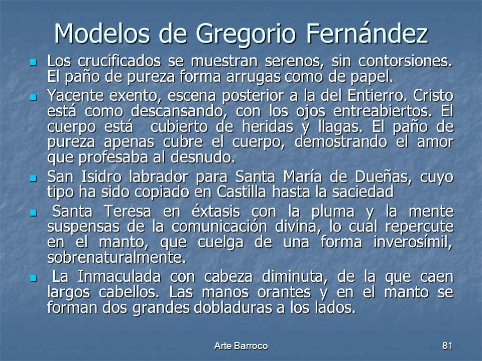 Arte Barroco81 Modelos de Gregorio Fernández Los crucificados se muestran serenos, sin contorsiones. El paño de pureza forma arrugas como de papel. Lo