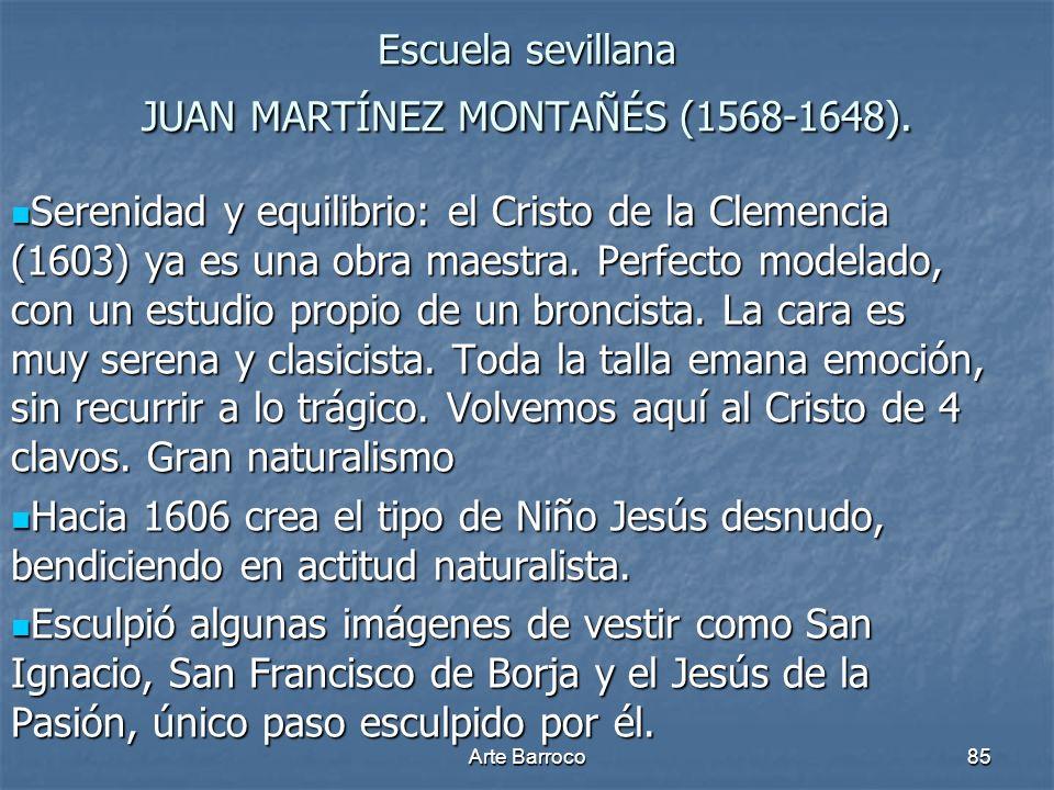 Arte Barroco85 Escuela sevillana JUAN MARTÍNEZ MONTAÑÉS (1568-1648). Serenidad y equilibrio: el Cristo de la Clemencia (1603) ya es una obra maestra.