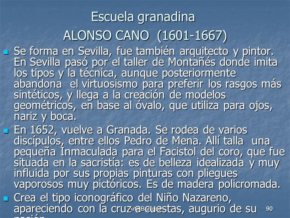 Arte Barroco90 Escuela granadina ALONSO CANO (1601-1667) Se forma en Sevilla, fue también arquitecto y pintor. En Sevilla pasó por el taller de Montañ