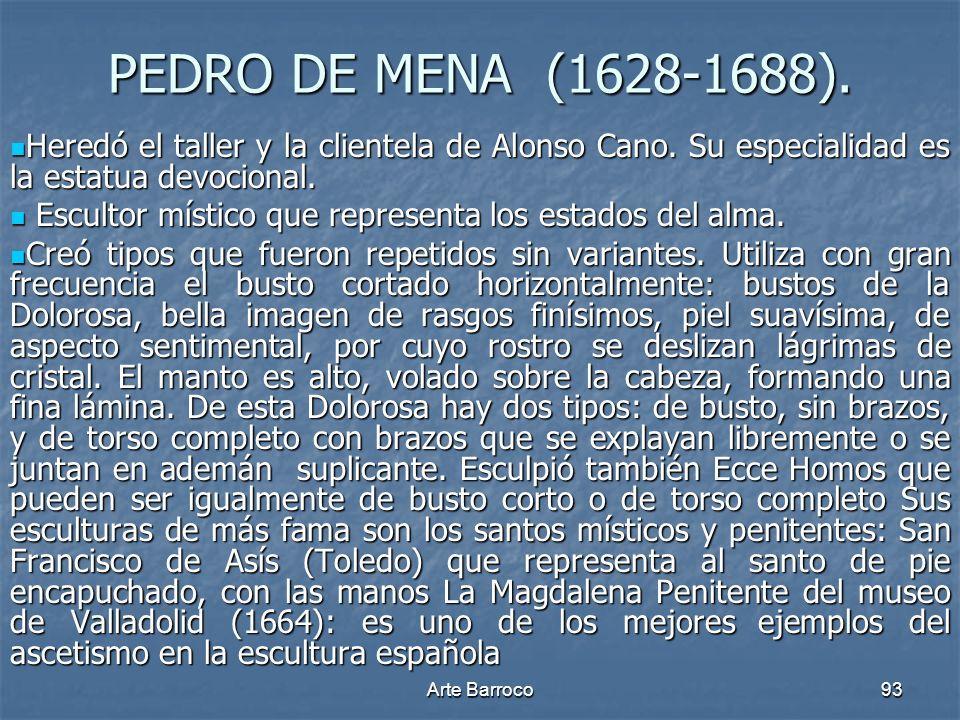 Arte Barroco93 PEDRO DE MENA (1628-1688). Heredó el taller y la clientela de Alonso Cano. Su especialidad es la estatua devocional. Heredó el taller y