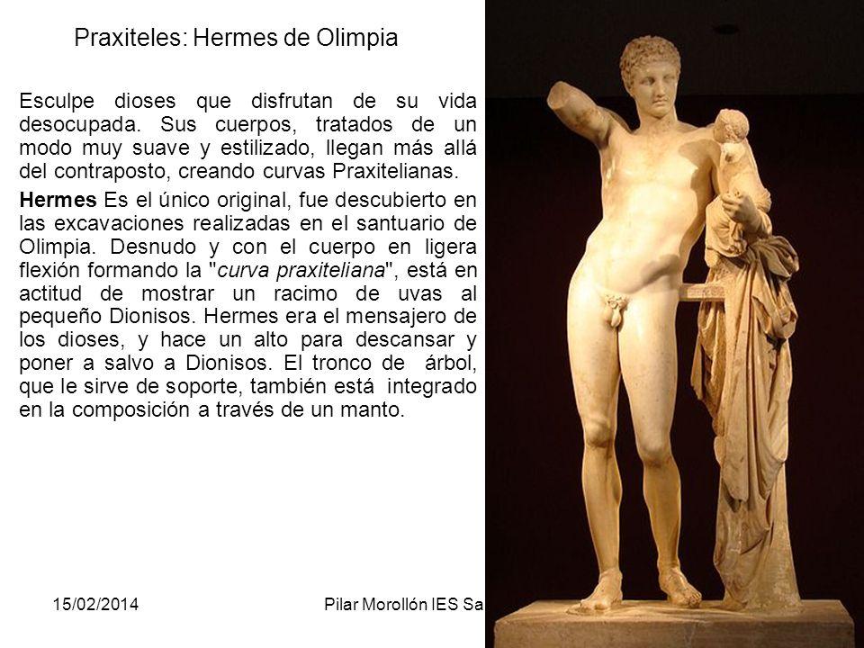 15/02/2014Pilar Morollón IES San Isidro109 Praxiteles: Hermes de Olimpia Esculpe dioses que disfrutan de su vida desocupada. Sus cuerpos, tratados de