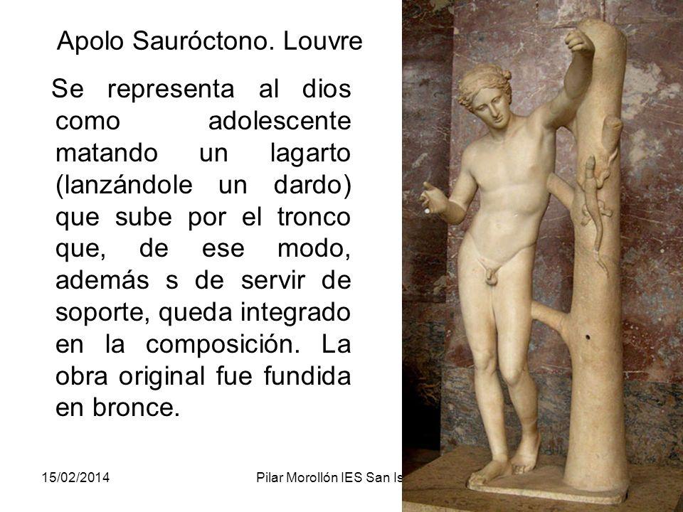 15/02/2014Pilar Morollón IES San Isidro111 Apolo Sauróctono. Louvre Se representa al dios como adolescente matando un lagarto (lanzándole un dardo) qu