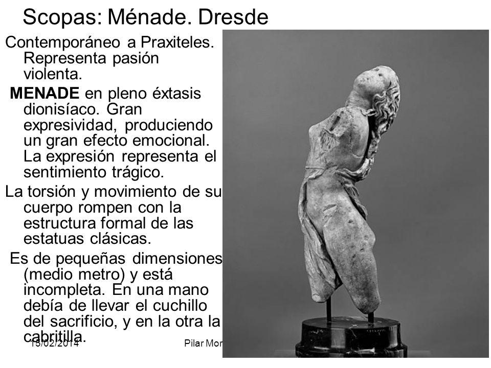 15/02/2014Pilar Morollón IES San Isidro113 Scopas: Ménade. Dresde Contemporáneo a Praxiteles. Representa pasión violenta. MENADE en pleno éxtasis dion