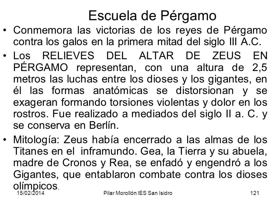 15/02/2014Pilar Morollón IES San Isidro121 Escuela de Pérgamo Conmemora las victorias de los reyes de Pérgamo contra los galos en la primera mitad del