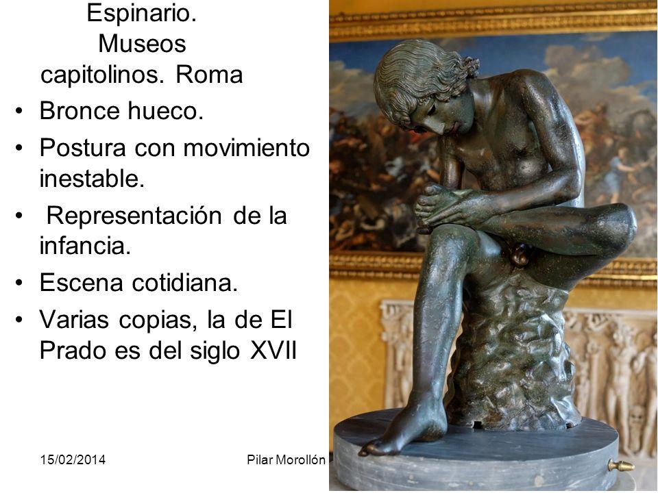 15/02/2014Pilar Morollón IES San Isidro124 Espinario. Museos capitolinos. Roma Bronce hueco. Postura con movimiento inestable. Representación de la in